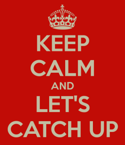keep-calm-and-let-s-catch-up-1